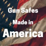 Ultimate Guide To Gun Safes Made In the USA [Updated 2019]