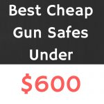 TOP 5 Best Cheap Gun Safes Under $600 in 2019