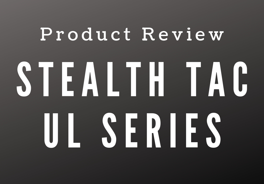 Product review for the UL Series by Stealth Tactical