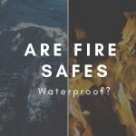 Are Fire Safes Waterproof?