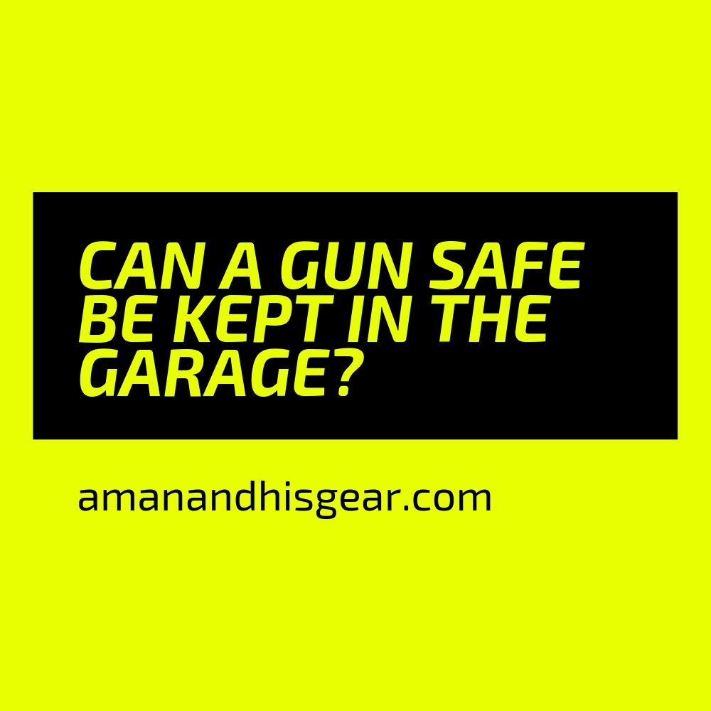 Keeping a gun safe in the garage, things to think about