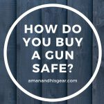 How do you buy a gun safe?