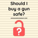 Should I buy a gun safe? [Answered]