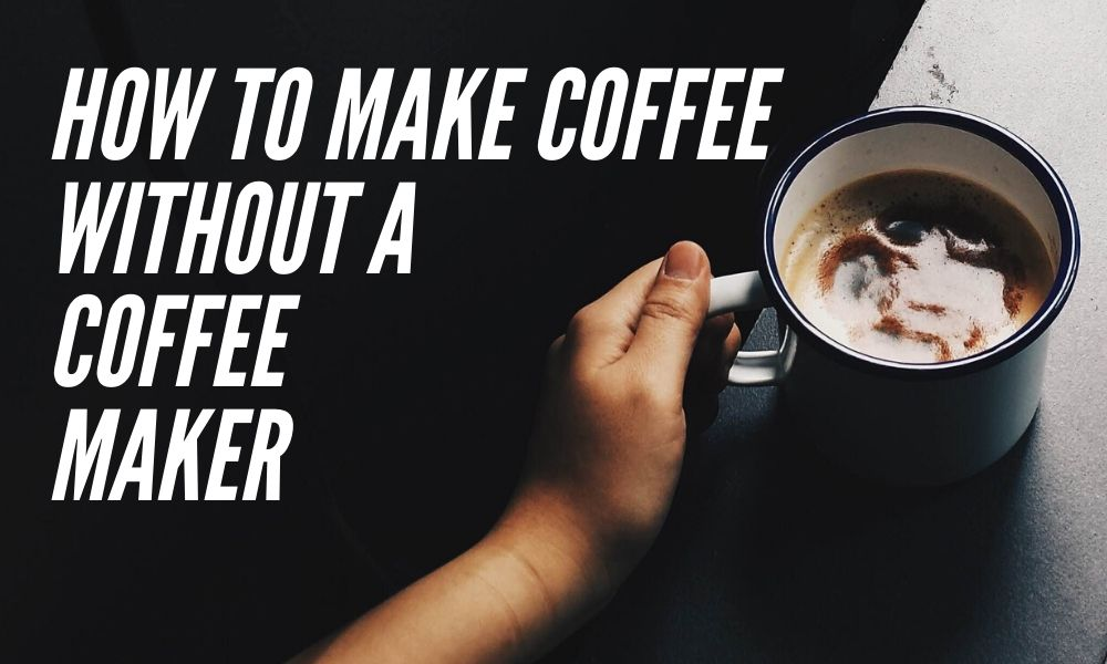 How to make coffee without a coffee maker