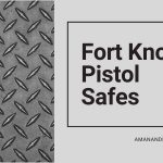 Fort Knox Pistol Safes | Pros & Cons Of Each | Complete Buying Guide