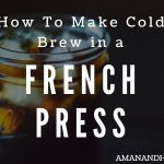 How To Make Cold Brew With A French Press