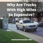 5 Reasons Trucks With High Miles Are Still Expensive